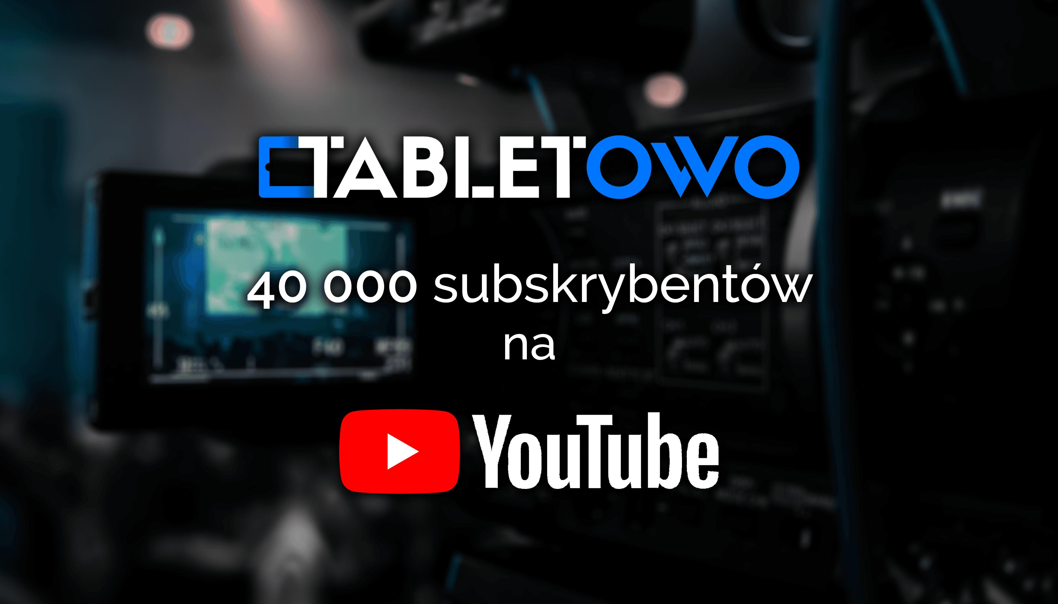 Z okazji 40 tys. subskrypcji na YouTube mamy dla Was konkurs z super nagrodami! (rozstrzygnięty)