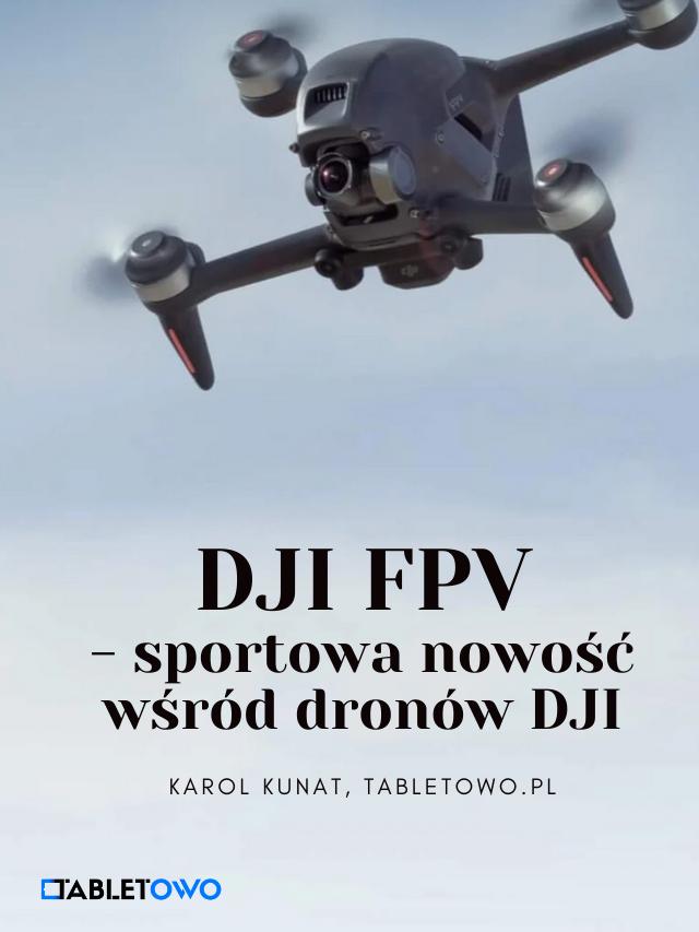 Premiera drona DJI FPV   Tabletowo.pl