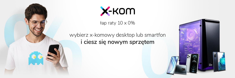 Raty 10 x 0% na zakupy desktopów i smartfonów w sklepie x-kom