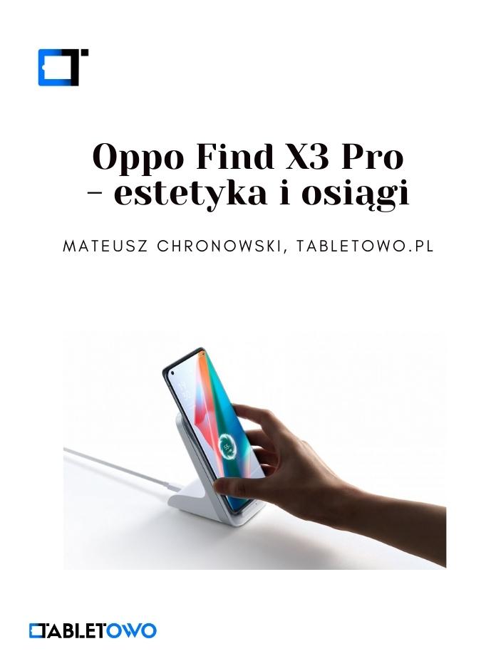 Oppo Find X3 Pro - estetyka i osiągi