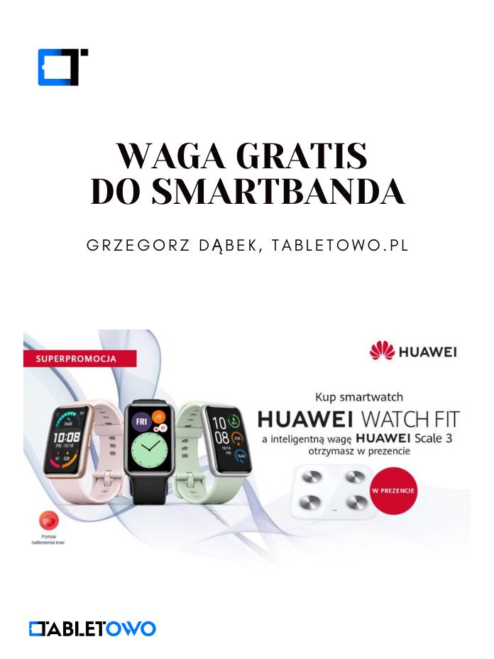 Waga gratis do Huawei Watch Fit!