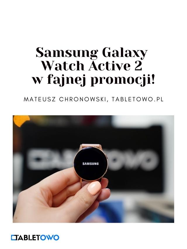 Jest promocja na Samsunga Galaxy Watch Active 2